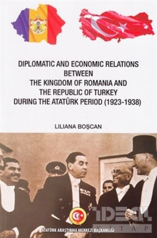 Diplomatic and Economic Relations Between The Kingdom of Romania and The Republic of Turkey During the Atatürk Period (1923-1938)