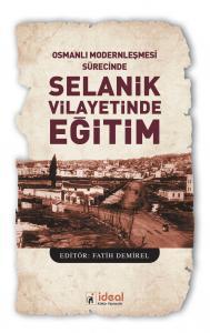 Osmanlı Modernleşmesi Sürecinde Selanik Vilayetinde  Eğitim