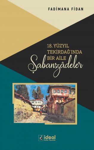 18. Yüzyıl Tekirdağ'ında Bir Aile: Şabanzâdeler Fadimana Fidan