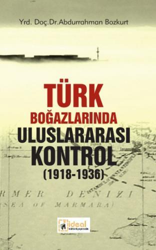 Türk Boğazlarında Uluslararası Kontrol (1918-1936)