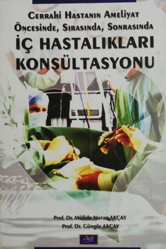 Cerrahi Hastanın Ameliyat Öncesinde, Sırasında, Sonrasında Güngör AKÇA