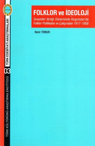 Folklor ve İdeoloji Sovyetler Birliği Döneminde Kırgızistan'da Folklor Politikaları ve Çalışmaları 1917 1958 Türk Kültürünü Araştırma Enstitüsü
