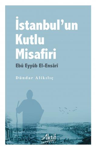 İstanbul'un Kutlu Misafiri Ebû Eyyûb el-Ensârî