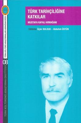 Türk Tarihçiliğine Katkılar Mustafa Kafalı Armağanı %20 indirimli