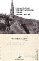 1. Dünya Harbi'nde Tarihi Yapanlar Fakat Yazmayanlar