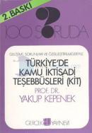 100 Soruda Türkiye'de Kamu İktisadi TeşebbüsleriGelişimi, Sorunları ve Özelleştirilmeleriyle