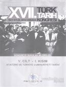 17. Türk Tarih Kongresi 5. Cilt 1. Kısım - Atatürk ve  Türkiye Cumhuriyeti Tarihi