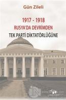 1917 - 1918 Rusya'da Devrimden Tek Parti Diktatörlüğüne