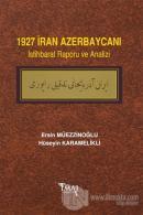1927 İran Azerbaycanı İstihbarat Raporu ve Analizi