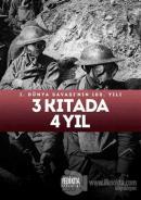 3 Kıtada 4 Yıl : 1.Dünya Savaşı'nın 100. Yılı (Ciltli)