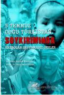 5 Temmuz Doğu Türkistan Soykırımında Kaybolan Savunmasız Sesler