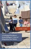 A Prolonged Residency: Syrian Refugees' Crises of Integration into Turkey