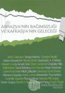 Abhazya'nın Bağımsızlığı ve Kafkasya'nın Geleceği