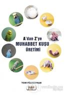 A'dan Z'ye Muhabbet Kuşu Üretimi