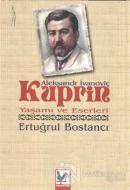 Aleksandr İvanoviç Kuprin Yaşamı ve Eserleri