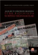 Algılar ve Gerçekler Arasında Türk Basınında Suriyeli Sığınmacılar