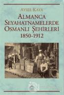 Almanca Seyahatnamelerde Osmanlı Şehirleri 1850-1912