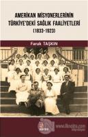 Amerikan Misyonerlerinin Türkiye'deki Sağlık Faaliyetleri (1833-1923)