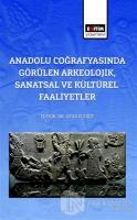 Anadolu Coğrafyasında Görülen Arkeolojik, Sanatsal Ve Kültürel Faaliyetler
