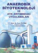 Anaerobik Biyoteknoloji ve Atık Arıtımındaki Uygulamaları