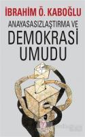 Anayasasızlaştırma ve Demokrasi Umudu