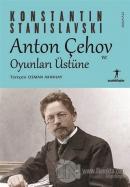 Anton Çehov ve Oyunları Üstüne