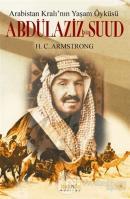 Arabistan Kral'ının Yaşam Öyküsü: Abdülaziz Bin Suud