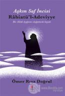 Aşkın Saf İncisi Rabiatü'l-Adeviyye
