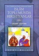 Asr-ı Saadet'ten Haçlı Seferlerine Kadar İslam Toplumunda Hıristiyanlar