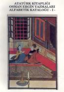 Atatürk Kitaplığı Osman Ergin Yazmaları Alfabetik Kataloğu 1