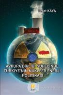 Avrupa Birliği Sürecinde Türkiye'nin Nükleer Enerji Politikası
