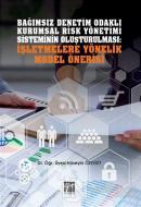 Bağımsız Denetim Odaklı Kurumsal Risk Yönetimi Sisteminin Oluşturulması: İşletmelere Yönelik Model Önerisi
