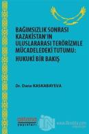 Bağımsızlık Sonrası Kazakistan'ın Uluslararası Terörizmle Mücadeledeki Tutumu: Hukuki Bir Bakış