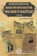 Bağımzılığa Giden Yolda Sancak'tan Hatay Devleti'ne Yerel Basın ve Faaliyetleri (1918-1939)