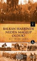 Balkan Harbinde Neden Mağlup Olduk?