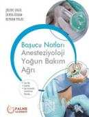 Başucu Notları: Anesteziyoloji Yoğun Bakım Ağrı
