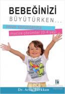 Bebeğinizi Büyütürken... Onun Sorunlarına Mucize Çözümler (0-4 yaş)