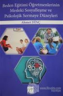 Beden Eğitimi Öğretmenlerinin Mesleki Sosyalleşme ve Psikolojik Sermaye Düzeyleri