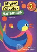 Bilgiye Yolculuk Matematik ( İlköğretim 5. Sınıflar İçin )