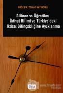 Bilinen ve Öğretilen İktisat Bilimi ve Türkiye'deki İktisat Bilinçsizliğine Ayaklanma