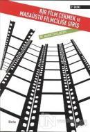 Bir Film Çekmek ve Masaüstü Filmciliğe Giriş
