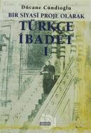 Bir Siyasi Proje Olarak Türkçe İbadet - 1