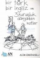 Bir Türk Bir İngiliz ve Üç Kuruşluk Dünyadan Notlar