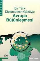 Bir Türk Diplomatının Gözüyle Avrupa Bütünleşmesi