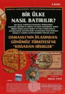 """Bir Ülke Nasıl Batırılır? Osmanlı'nın İflasından Günümüz Türkiyesi'ne """"Kıssadan Hisseler"""" 1. Kitap"""