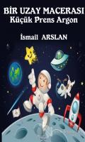 Bir Uzay Macerası - Küçük Prens Argon