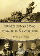 Birinci Dünya Savaşı ve  Osmanlı İmparatorluğu
