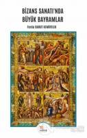 Bizans Sanatı'nda Büyük Bayramlar