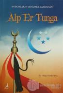 Bozkırların Yenilmez Kahramanı: Alp Er Tunga