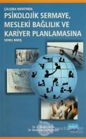 Çalışma Hayatında Psikolojik Sermaye, Mesleki Bağlılık ve Kariyer Planlamasına Genel Bakış